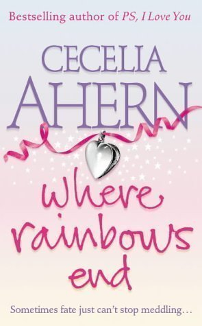 Where Rainbows End (2004) (Book) written by Cecelia Ahern