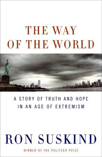 The Way of the World: A Story of Truth and Hope in an Age of Extremism, RON SUSKIND
