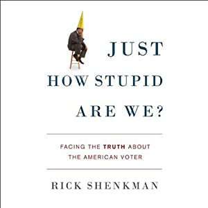 Just How Stupid Are We?: Facing the Truth About the American Voter | [Rick Shenkman]