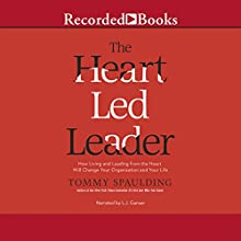 The Heart-Led Leader: How Living and Leading from the Heart Will Change Your Organization and Your Life (       UNABRIDGED) by Thomas Spaulding Narrated by L. J. Ganser
