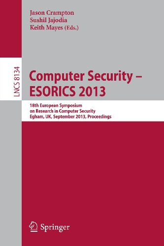 Computer Security -- ESORICS 2013: 18th European Symposium on Research in Computer Security, Egham, UK, September 9-13, 2013, Proceedings (Lecture Notes in Computer Science / Security and Cryptology)