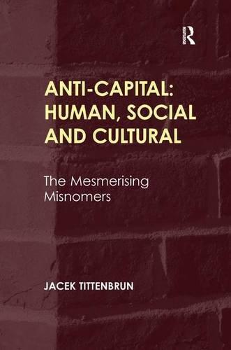 Anti-Capital: Human, Social and Cultural: The Mesmerising Misnomers