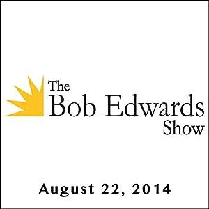 The Bob Edwards Show, Joshua Horwitz, Doyle McManus, and Daniel Pinkwater, August 22, 2014 Radio/TV Program