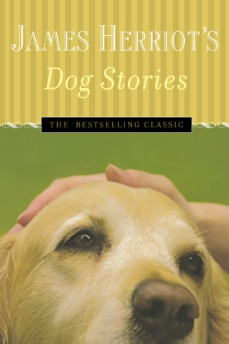 James Herriot&#39;s Dog Stories: Warm And Wonderful Stories About The Animals Herriot Loves Best