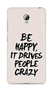 AMEZ be happy it drives people crazy Back Cover For Lenovo Vibe P1
