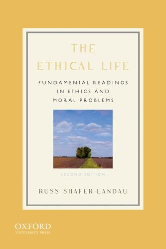 Russ Shafer-Landau, The Ethical Life: Fundamental Readings in Ethics and Moral Problems
