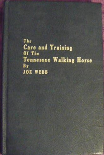 The care and training of the Tennessee walking horse, Joe Webb