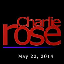Charlie Rose: Chuck Hagel, May 22, 2014  by Charlie Rose Narrated by Charlie Rose