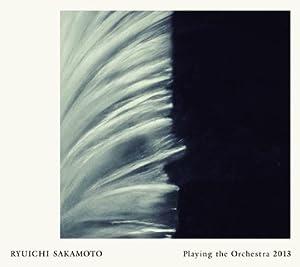 Ryuichi Sakamoto | Playing the Orchestra 2013