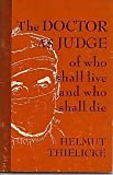 The Doctor as Judge of who shall live and who shall die (0800612280) by Thielicke, Helmut