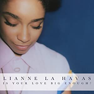 Lianne LaHavas Lianne La Havas  Is Your Love Big Enough?