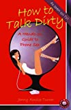 Jenny Ainslie-Turner How to Talk Dirty: A Hands-on Guide to Phone Sex