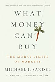 What Money Can\'t Buy: The Moral Limits of Markets