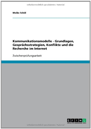 Kommunikationsmodelle - Grundlagen, Gesprchsstrategien, Konflikte und die Recherche im Internet