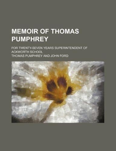 Memoir of Thomas Pumphrey; For Twenty-Seven Years Superintendent of Ackworth School