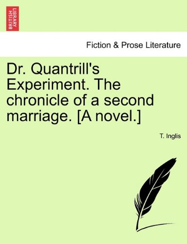 Dr. Quantrill's Experiment. The chronicle of a second marriage. [A novel.]