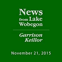 November 21, 2015: The News from Lake Wobegon Radio/TV Program by  A Prairie Home Companion with Garrison Keillor  Narrated by Garrison Keillor