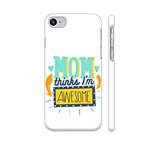 Colorpur Mom Thinks I'm Awesome Designer Mobile Phone Case Back Cover For Apple iPhone 7 | Artist: UtART
