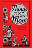 Things To Do With Mum Mom Great Book For Creative Mums & Girls