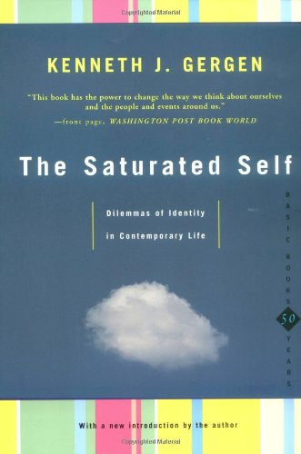 Amazon.com: The Saturated Self: Dilemmas Of Identity In Contemporary Life (9780465071852): Kenneth Gergen: Books