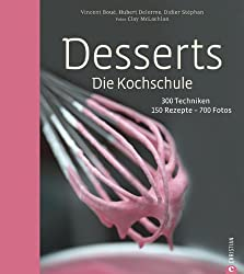 Desserts. Die Kochschule - 150 Dessert Rezepte und 300 Techniken, von einfachen Kuchen und Keksen über Klassiker wie Mousse au Chocolat und ... 300 Techniken - 150 Rezepte - 700 Fotos