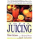 Total Juicing Over 125 Healthful And Delicious Ways To Use Fresh Fruit And Vegetable Juices And Pulp