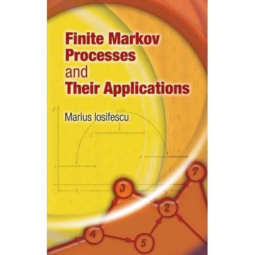 Finite Markov Processes and Their Applications (Dover Books on Mathematics) Marius Iosifescu