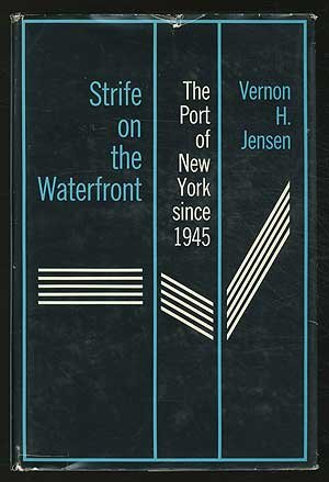 Strife on the Waterfront: Port of New York Since 1945, Jensen, Vernon H.