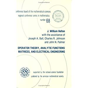 Operator Theory, Analytic Functions, Matrices, and Electrical Engineering (Cbms Regional Conference Series in Mathematics) J. William Helton