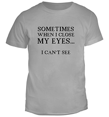 T-shirt da uomo con Sometimes When I Close My Eyes... I Can't See. Funny Phrase. Slogan stampa. Girocollo. Medium, Grigio