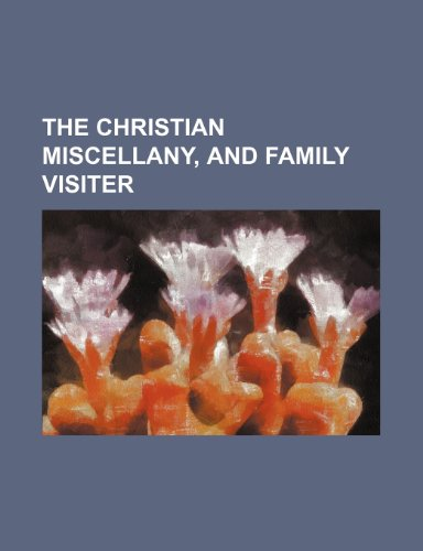 The Christian Miscellany, and Family Visiter