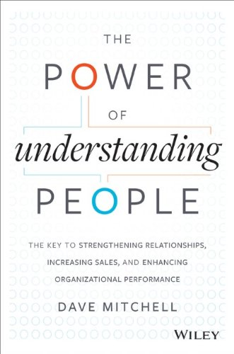 David Mitchell - The Power of Understanding People: The Key to Strengthening Relationships, Increasing Sales, and Enhancing Organizational Performance