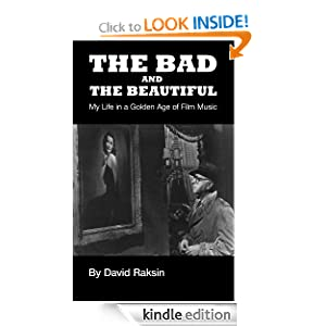 THE BAD AND THE BEAUTIFUL: My Life in a Golden Age of Film Music by David Raksin