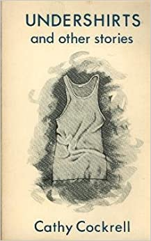 Undershirts and Other Stories, Cockrell, Cathy