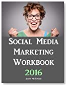 Social Media Marketing Workbook: 2016 Edition - How to Use Social Media for Business
