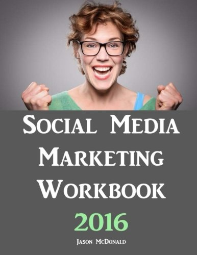 Social Media Marketing Workbook: 2016 Edition – How to Use Social Media for Business