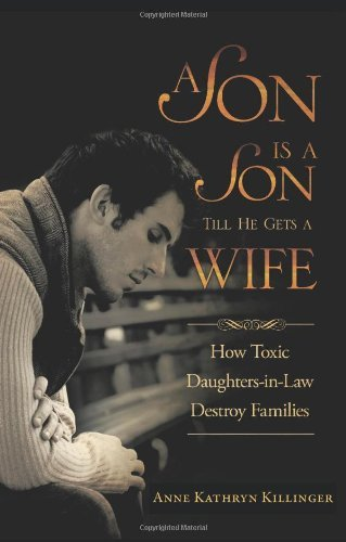 A Son Is a Son Till He Gets a Wife: How Toxic Daughters-in-Law Destroy Families by Anne Kathryn Killinger (2012-06-01)