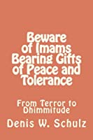 Beware of Imams Bearing Gifts of Peace and Tolerance: From Terror to Dhimmitude