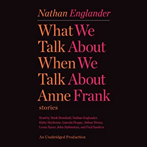What We Talk About When We Talk About Anne Frank: Stories | [Nathan Englander]