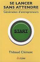Se lancer sans attendre : Génération d'entrepreneurs