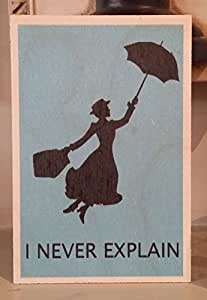 MARY POPPINS BOOK FILM: I NEVER EXPLAIN ANYTHING WOODEN POSTCARD QUOTE
