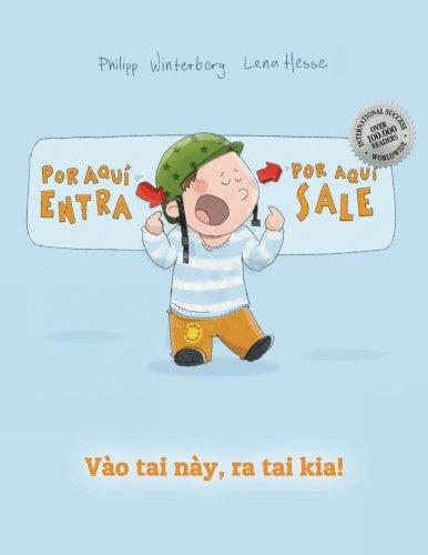 ¡Por aqui entra, Por aqui sale! Vào tai này, ra tai kia!: Libro infantil ilustrado español-vietnamita (Edición bilingüe)