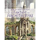 img - for How to Draw and Paint Fantasy Architecture: From Ancient Citadels and Gothic Castles to Subterranean Palaces and Floating Fortresses [Paperback] [2010] Rob Alexander book / textbook / text book