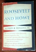 Roosevelt and Howe by Alfred B. Rollins