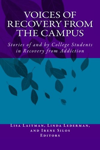 Voices of Recovery from the Campus: Stories of and by College Students in Recovery from Addiction
