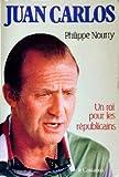 echange, troc Nourry P - Juan carlos, un roi pour l'Espagne