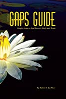 GAPS Guide 2nd Edition: Simple Steps to Heal Bowels, Body, and Brain