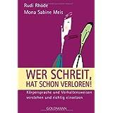 """Wer schreit, hat schon verloren!: K�rpersprache und Verhaltensweisen verstehen und richtig einsetzenvon """"Rudi Rhode"""""""