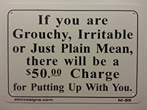 If you are Grouchy, Irritable, or Just Plain Mean... 7x10 Plastic Sign