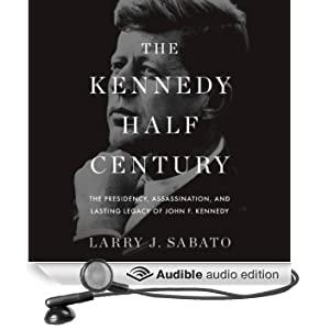 The Kennedy Half Century: The Presidency, Assassination, and Lasting Legacy of John F. Kennedy (Unabridged)